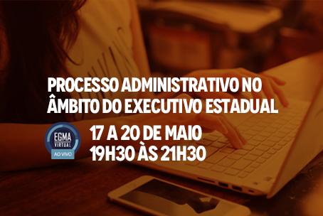 Processo Administrativo no Âmbito do Executivo Estadual